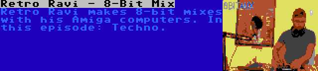 Retro Ravi - 8-Bit Mix | Retro Ravi makes 8-bit mixes with his Amiga computers. In this episode: Techno.