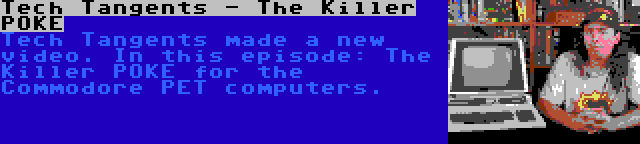 Tech Tangents - The Killer POKE | Tech Tangents made a new video. In this episode: The Killer POKE for the Commodore PET computers.