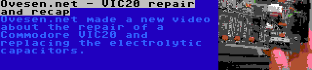 Ovesen.net - VIC20 repair and recap | Ovesen.net made a new video about the repair of a Commodore VIC20 and replacing the electrolytic capacitors.
