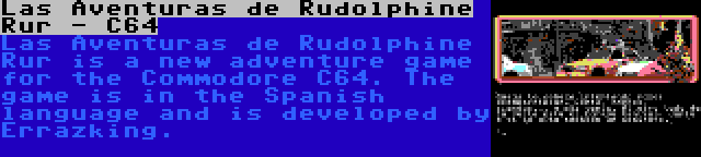 Las Aventuras de Rudolphine Rur - C64 | Las Aventuras de Rudolphine Rur is a new adventure game for the Commodore C64. The game is in the Spanish language and is developed by Errazking.