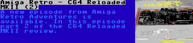 Amiga Retro - C64 Reloaded MKII (2) | A new episode from Amiga Retro Adventures is available. In this episode part 2 of the C64 Reloaded MKII review.