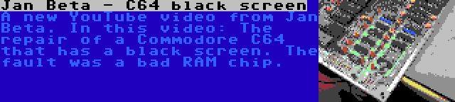 Jan Beta - C64 black screen | A new YouTube video from Jan Beta. In this video: The repair of a Commodore C64 that has a black screen. The fault was a bad RAM chip.