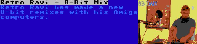 Retro Ravi - 8-Bit Mix | Retro Ravi has made a new 8-bit remixes with his Amiga computers.
