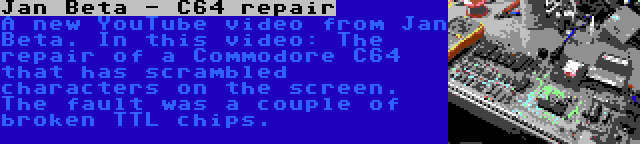 Jan Beta - C64 repair | A new YouTube video from Jan Beta. In this video: The repair of a Commodore C64 that has scrambled characters on the screen. The fault was a couple of broken TTL chips.