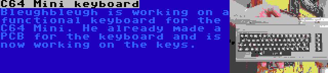 C64 Mini keyboard   Bleugh is working on a functional keyboard for the C64 Mini. He already made a PCB for the keyboard and is now working on the keys.