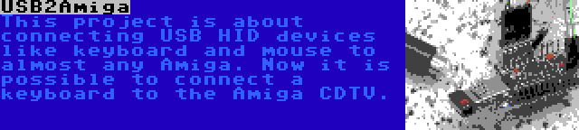 USB2Amiga | This project is about connecting USB HID devices like keyboard and mouse to almost any Amiga. Now it is possible to connect a keyboard to the Amiga CDTV.