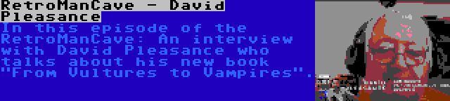 RetroManCave - David Pleasance | In this episode of the RetroManCave: An interview with David Pleasance who talks about his new book From Vultures to Vampires.