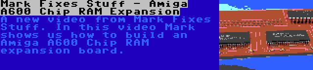 Mark Fixes Stuff - Amiga A600 Chip RAM Expansion | A new video from Mark Fixes Stuff. In this video Mark shows us how to build an Amiga A600 Chip RAM expansion board.