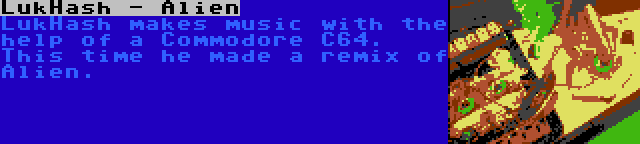 LukHash - Alien | LukHash makes music with the help of a Commodore C64. This time he made a remix of Alien.