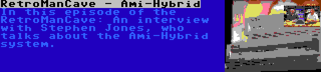 RetroManCave - Ami-Hybrid | In this episode of the RetroManCave: An interview with Stephen Jones, who talks about the Ami-Hybrid system.