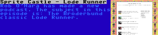 Sprite Castle - Lode Runner | Rob O'Hara has made a new podcast. The subject in this episode is: The Broderbund classic Lode Runner.