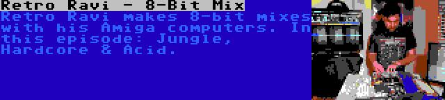 Retro Ravi - 8-Bit Mix | Retro Ravi makes 8-bit mixes with his Amiga computers. In this episode: Jungle, Hardcore & Acid.