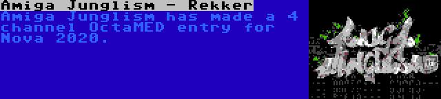 Amiga Junglism - Rekker | Amiga Junglism has made a 4 channel OctaMED entry for Nova 2020.