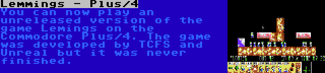 Lemmings - Plus/4 | You can now play an unreleased version of the game Lemings on the Commodore Plus/4. The game was developed by TCFS and Unreal but it was never finished.