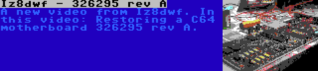 Iz8dwf - 326295 rev A | A new video from Iz8dwf. In this video: Restoring a C64 motherboard 326295 rev A.