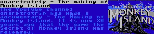 onaretrotrip - The making of Monkey Island | The YouTube channel onaretrotrip has made a documentary - The Making of Monkey Island. It is now 30 years ago that the game The Secret of Monkey Island was released.