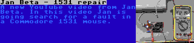 Jan Beta - 1531 repair | A new YouTube video from Jan Beta. In this video Jan is going search for a fault in a Commodore 1531 mouse.