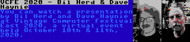 VCFE 2020 - Bil Herd & Dave Haynie | You can watch a presentation by Bil Herd and Dave Haynie at Vintage Computer Festival East 2020, a virtual event held October 10th & 11th, 2020.