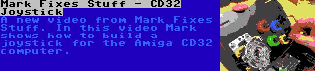 Mark Fixes Stuff - CD32 Joystick | A new video from Mark Fixes Stuff. In this video Mark shows how to build a joystick for the Amiga CD32 computer.