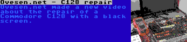 Ovesen.net - C128 repair | Ovesen.net made a new video about the repair of a Commodore C128 with a black screen.