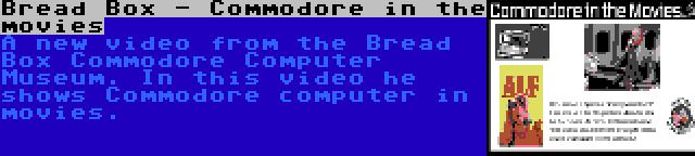 Bread Box - Commodore in the movies | A new video from the Bread Box Commodore Computer Museum. In this video he shows Commodore computer in movies.