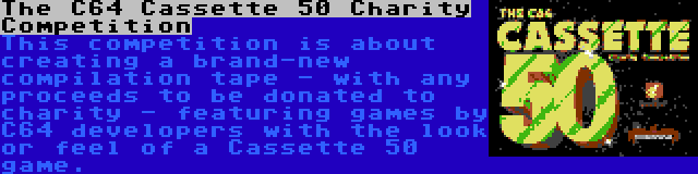The C64 Cassette 50 Charity Competition | This competition is about creating a brand-new compilation tape - with any proceeds to be donated to charity - featuring games by C64 developers with the look or feel of a Cassette 50 game.