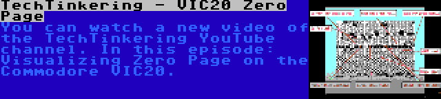TechTinkering - VIC20 Zero Page | You can watch a new video of the TechTinkering YouTube channel. In this episode: Visualizing Zero Page on the Commodore VIC20.