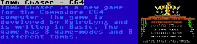 Tomb Chaser - C64 | Tomb Chaser is a new game for the Commodore C64 computer. The game is developed by RetroLynx and is written in Basic. The game has 3 game-modes and 8 different tombs.