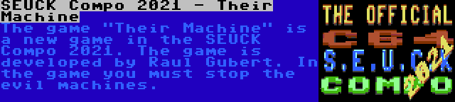 SEUCK Compo 2021 - Their Machine | The game Their Machine is a new game in the SEUCK Compo 2021. The game is developed by Raul Gubert. In the game you must stop the evil machines.