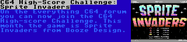 C64 High-Score Challenge: Sprite Invaders | On the Everything C64 forum you can now join the C64 High-score Challenge. This month the game is Sprite Invaders from Booze Design.
