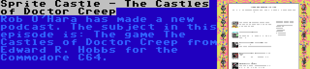 Sprite Castle - The Castles of Doctor Creep | Rob O'Hara has made a new podcast. The subject in this episode is: The game The Castles of Doctor Creep from Edward R. Hobbs for the Commodore C64.