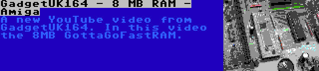 GadgetUK164 - 8 MB RAM - Amiga | A new YouTube video from GadgetUK164. In this video the 8MB GottaGoFastRAM.