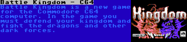 Battle Kingdom - C64 | Battle Kingdom is a new game for the Commodore C64 computer. In the game you must defend your kingdom and fight the dragons and other dark forces.