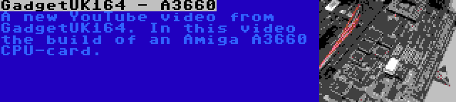 GadgetUK164 - A3660 | A new YouTube video from GadgetUK164. In this video the build of an Amiga A3660 CPU-card.