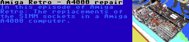 Amiga Retro - A4000 repair | In this episode of Amiga Retro: The replacements of the SIMM sockets in a Amiga A4000 computer.