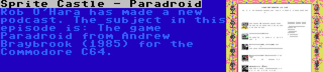 Sprite Castle - Paradroid | Rob O'Hara has made a new podcast. The subject in this episode is: The game Paradroid from Andrew Braybrook (1985) for the Commodore C64.