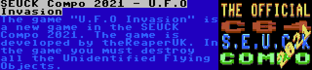 SEUCK Compo 2021 - U.F.O Invasion | The game U.F.O Invasion is a new game in the SEUCK Compo 2021. The game is developed by theReaperUK. In the game you must destroy all the Unidentified Flying Objects.