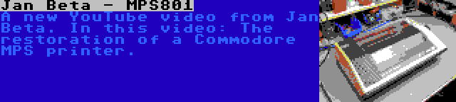 Jan Beta - MPS801 | A new YouTube video from Jan Beta. In this video: The restoration of a Commodore MPS printer.