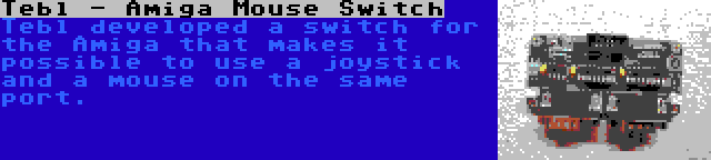 Tebl - Amiga Mouse Switch | Tebl developed a switch for the Amiga that makes it possible to use a joystick and a mouse on the same port.