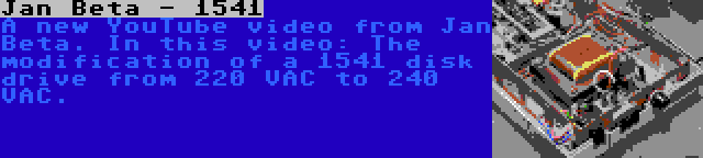 Jan Beta - 1541 | A new YouTube video from Jan Beta. In this video: The modification of a 1541 disk drive from 220 VAC to 240 VAC.