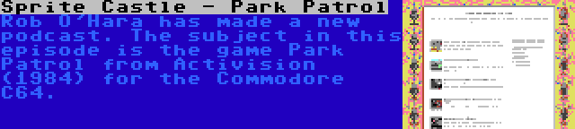 Sprite Castle - Park Patrol | Rob O'Hara has made a new podcast. The subject in this episode is the game Park Patrol from Activision (1984) for the Commodore C64.