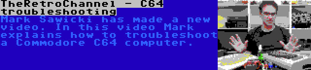 TheRetroChannel - C64 troubleshooting | Mark Sawicki has made a new video. In this video Mark explains how to troubleshoot a Commodore C64 computer.
