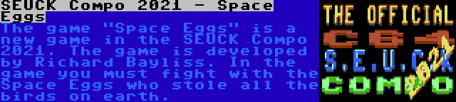SEUCK Compo 2021 - Space Eggs | The game Space Eggs is a new game in the SEUCK Compo 2021. The game is developed by Richard Bayliss. In the game you must fight with the Space Eggs who stole all the birds on earth.