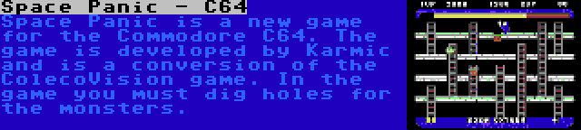 Space Panic - C64 | Space Panic is a new game for the Commodore C64. The game is developed by Karmic and is a conversion of the ColecoVision game. In the game you must dig holes for the monsters.