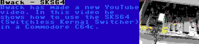 Bwack - SKS64 | Bwack has made a new YouTube video. In this video he shows how to use the SKS64 (Switchless Kernal Switcher) in a Commodore C64c.