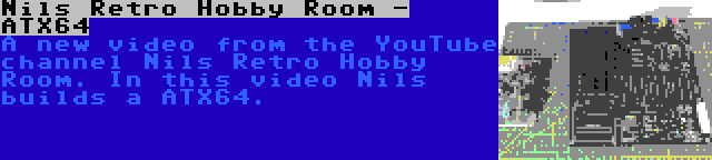 Nils Retro Hobby Room - ATX64   A new video from the YouTube channel Nils Retro Hobby Room. In this video Nils builds a ATX64.