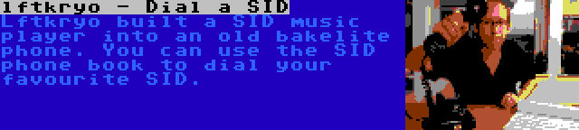 lftkryo - Dial a SID | Lftkryo built a SID music player into an old bakelite phone. You can use the SID phone book to dial your favourite SID.