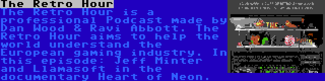 The Retro Hour | The Retro Hour is a professional Podcast made by Dan Wood & Ravi Abbott. The Retro Hour aims to help the world understand the European gaming industry. In this episode: Jeff Minter and Llamasoft in the documentary Heart of Neon.