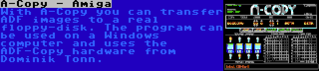 A-Copy - Amiga | With A-Copy you can transfer ADF images to a real floppy-disk. The program can be used on a Windows computer and uses the ADF-Copy hardware from Dominik Tonn.