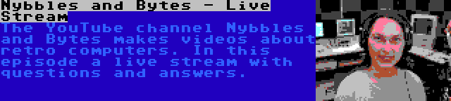 Nybbles and Bytes - Live Stream | The YouTube channel Nybbles and Bytes makes videos about retro computers. In this episode a live stream with questions and answers.